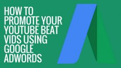 How To Promote Your Beat Videos Using Adwords – Beatmaker Tips, Music Producer Tips 2017